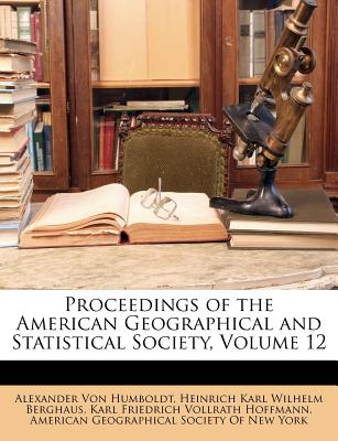 Nabu Press Proceedings of the American Geographical and Statistical Society, Volume 12 by Von Humboldt, Alexander/ Berghaus, Heinrich Karl at Sears.com